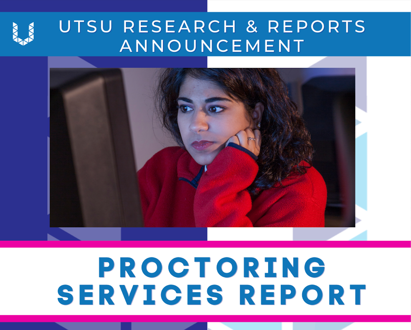UTSU Research & Reports Announcment Procotoring Services Report with a picture of a young woman staring at a computer screen with a concerned face
