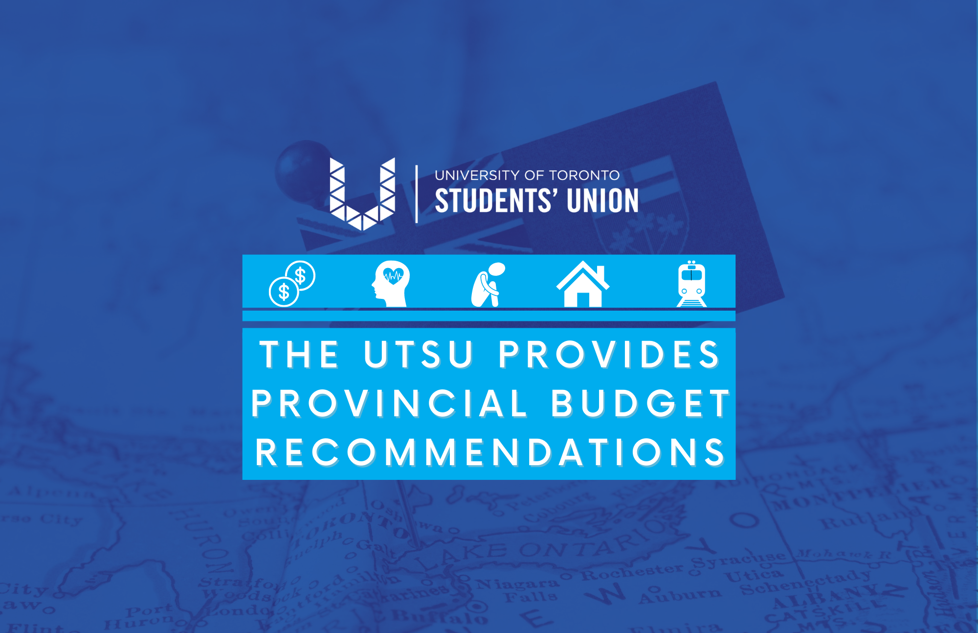 The UTSU provides provincial budget recomendations (white test on a blue background, white icons that show money, a heart inside the outline of a human head, a person sitting with their knees drawn into their cest hugging their knees, a house, a train)