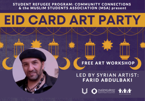 A purple flyer with orange highlights and illustrations of moons and laanterns and a photo of a man smiling wearing a beret and Student Refugee Program: Community Connections & the Muslim Student Association present Eid Card Art Party Thursday April 29 2021 4-5:30pm. Syrian Artist Farid Abdulbaki
